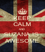 KEEP CALM AND  SUZANA IS  AWESOME - Personalised Poster A4 size