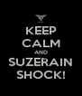 KEEP CALM AND SUZERAIN SHOCK! - Personalised Poster A4 size