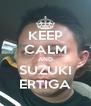 KEEP CALM AND SUZUKI ERTIGA - Personalised Poster A4 size