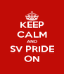 KEEP CALM AND SV PRIDE ON - Personalised Poster A4 size