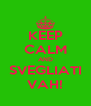 KEEP CALM AND SVEGLIATI VAH! - Personalised Poster A4 size