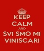 KEEP CALM AND SVI SMO MI VINISCARI - Personalised Poster A4 size