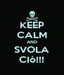 KEEP CALM AND SVOLA CIò!!! - Personalised Poster A4 size