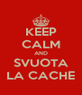 KEEP CALM AND SVUOTA LA CACHE - Personalised Poster A4 size