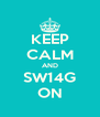 KEEP CALM AND SW14G ON - Personalised Poster A4 size