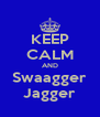 KEEP CALM AND Swaagger Jagger - Personalised Poster A4 size