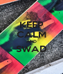 KEEP CALM AND SWAD  - Personalised Poster A4 size