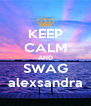 KEEP CALM AND SWAG alexsandra - Personalised Poster A4 size
