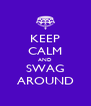 KEEP CALM AND SWAG AROUND - Personalised Poster A4 size