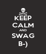 KEEP CALM AND SWAG B-) - Personalised Poster A4 size