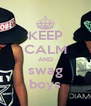 KEEP CALM AND swag boys - Personalised Poster A4 size