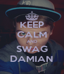 KEEP CALM AND SWAG DAMIAN - Personalised Poster A4 size