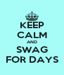 KEEP CALM AND SWAG FOR DAYS - Personalised Poster A4 size
