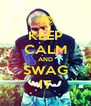 KEEP CALM AND SWAG IT - Personalised Poster A4 size