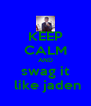 KEEP CALM AND swag it  like jaden - Personalised Poster A4 size