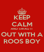 KEEP CALM AND SWAG IT OUT WITH A ROOS BOY - Personalised Poster A4 size