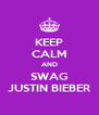 KEEP CALM AND SWAG JUSTIN BIEBER - Personalised Poster A4 size