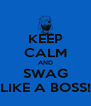 KEEP CALM AND SWAG LIKE A BOSS! - Personalised Poster A4 size