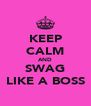 KEEP CALM AND SWAG LIKE A BOSS - Personalised Poster A4 size
