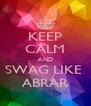KEEP CALM AND SWAG LIKE  ABRAR - Personalised Poster A4 size