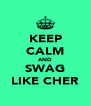 KEEP CALM AND SWAG LIKE CHER - Personalised Poster A4 size