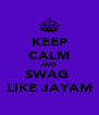 KEEP CALM AND SWAG  LIKE JAYAM - Personalised Poster A4 size
