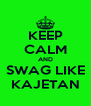 KEEP CALM AND SWAG LIKE KAJETAN - Personalised Poster A4 size