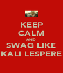 KEEP CALM AND SWAG LIKE KALI LESPERE - Personalised Poster A4 size