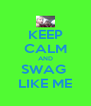 KEEP CALM AND SWAG  LIKE ME - Personalised Poster A4 size