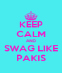 KEEP CALM AND SWAG LIKE PAKIS - Personalised Poster A4 size