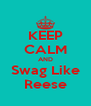KEEP CALM AND Swag Like Reese - Personalised Poster A4 size