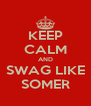 KEEP CALM AND SWAG LIKE SOMER - Personalised Poster A4 size