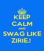 KEEP CALM AND SWAG LIKE ZIRIE.!  - Personalised Poster A4 size