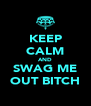 KEEP CALM AND SWAG ME OUT BITCH - Personalised Poster A4 size