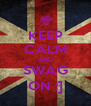 KEEP CALM AND SWAG ON :] - Personalised Poster A4 size
