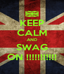 KEEP CALM AND SWAG ON !!!!!!!!!!! - Personalised Poster A4 size