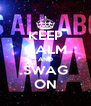 KEEP CALM AND SWAG ON - Personalised Poster A4 size