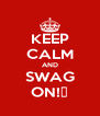KEEP CALM AND SWAG ON!😜 - Personalised Poster A4 size