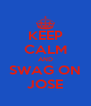 KEEP CALM AND SWAG ON JOSE - Personalised Poster A4 size