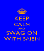 KEEP CALM AND SWAG ON WITH SAIEN - Personalised Poster A4 size