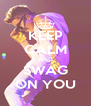 KEEP CALM AND SWAG ON YOU - Personalised Poster A4 size