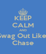 KEEP CALM AND Swag Out Like  Chase - Personalised Poster A4 size
