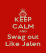 KEEP CALM AND Swag out Like Jalen - Personalised Poster A4 size