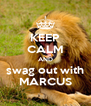 KEEP CALM AND swag out with MARCUS - Personalised Poster A4 size