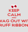 KEEP CALM AND SWAG OUT WITH RUFF RIBBON - Personalised Poster A4 size