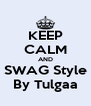 KEEP CALM AND SWAG Style By Tulgaa - Personalised Poster A4 size