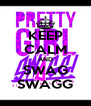 KEEP CALM AND SWAG SWAGG - Personalised Poster A4 size