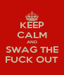 KEEP CALM AND SWAG THE FUCK OUT - Personalised Poster A4 size