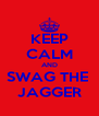 KEEP CALM AND SWAG THE  JAGGER - Personalised Poster A4 size