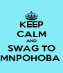 KEEP CALM AND SWAG TO MNPOHOBA  - Personalised Poster A4 size